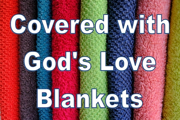 Covered With Gods Love Blankets